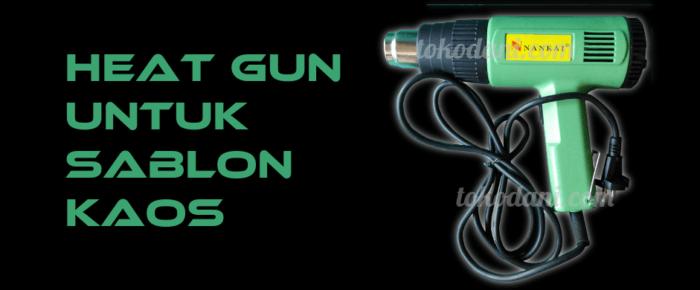 Heat Gun – Alat Pendukung Afdruk Sablon